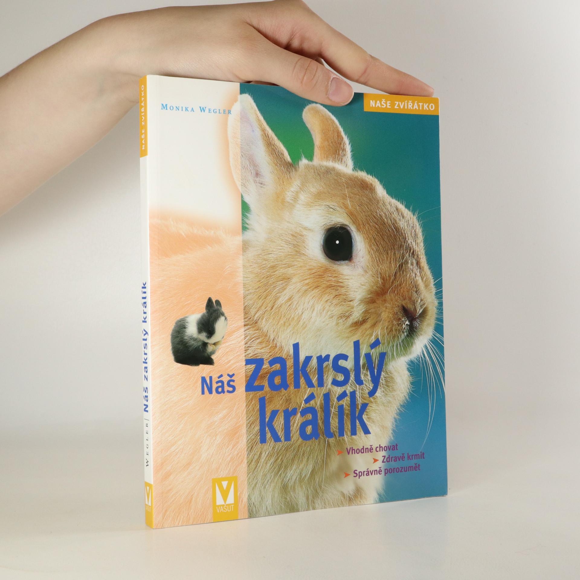 antikvární kniha Náš zakrslý králík. Vhodná péče, zdravé krmení, správné porozumění, 2008
