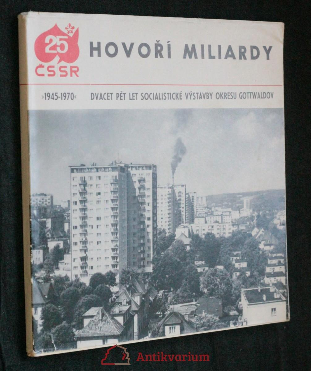 antikvární kniha Hovoří miliardy 1945-1970, dvacet pět let socialistické výstavby okresu Gottwaldov , 1970