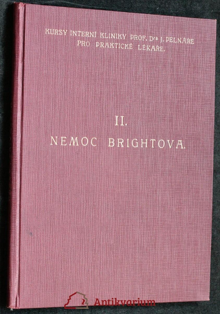antikvární kniha Nemoc Brightova : soubor rozprav při II. pokračovacím kursu interní kliniky prof. Pelnáře pro praktické lékaře 4. a 5. června 1932, 1932