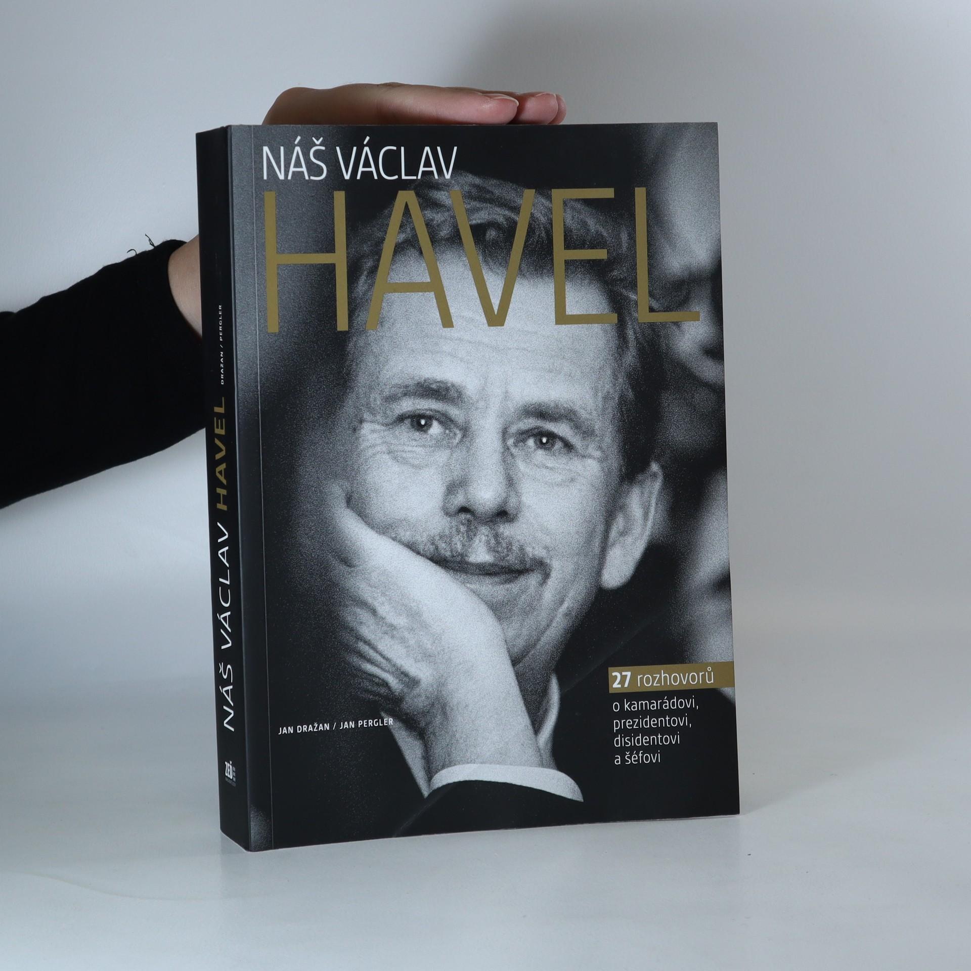 antikvární kniha Náš Václav Havel. 27 rozhovorů o kamarádovi, prezidentovi, disidentovi a šéfovi, neuveden