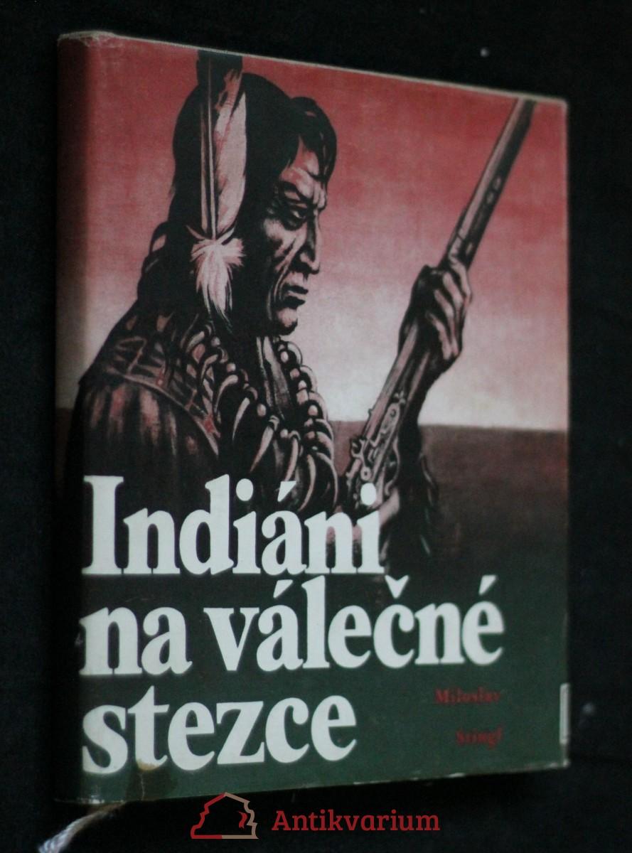 Indiáni na válečné stezce : 30 příběhů o nejslavnějších indiánských bojovnících a nejdůležitějších indiánských válkách