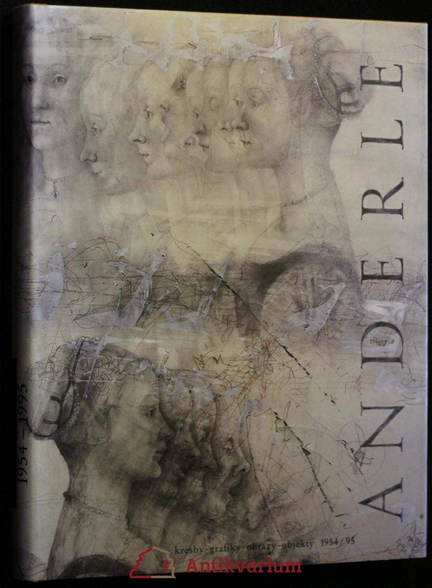 Jiří Anderle : kresby, grafiky, obrazy, objekty 1954-1995