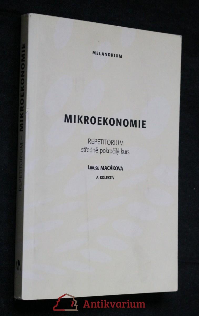 Mikroekonomie : repetitorium : (středně pokročilý kurs)