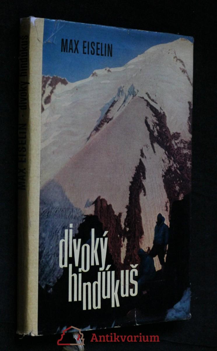 Divoký Hindúkuš : zážitky z Afghánistánu a z druhého nejvyššího pohoří světa