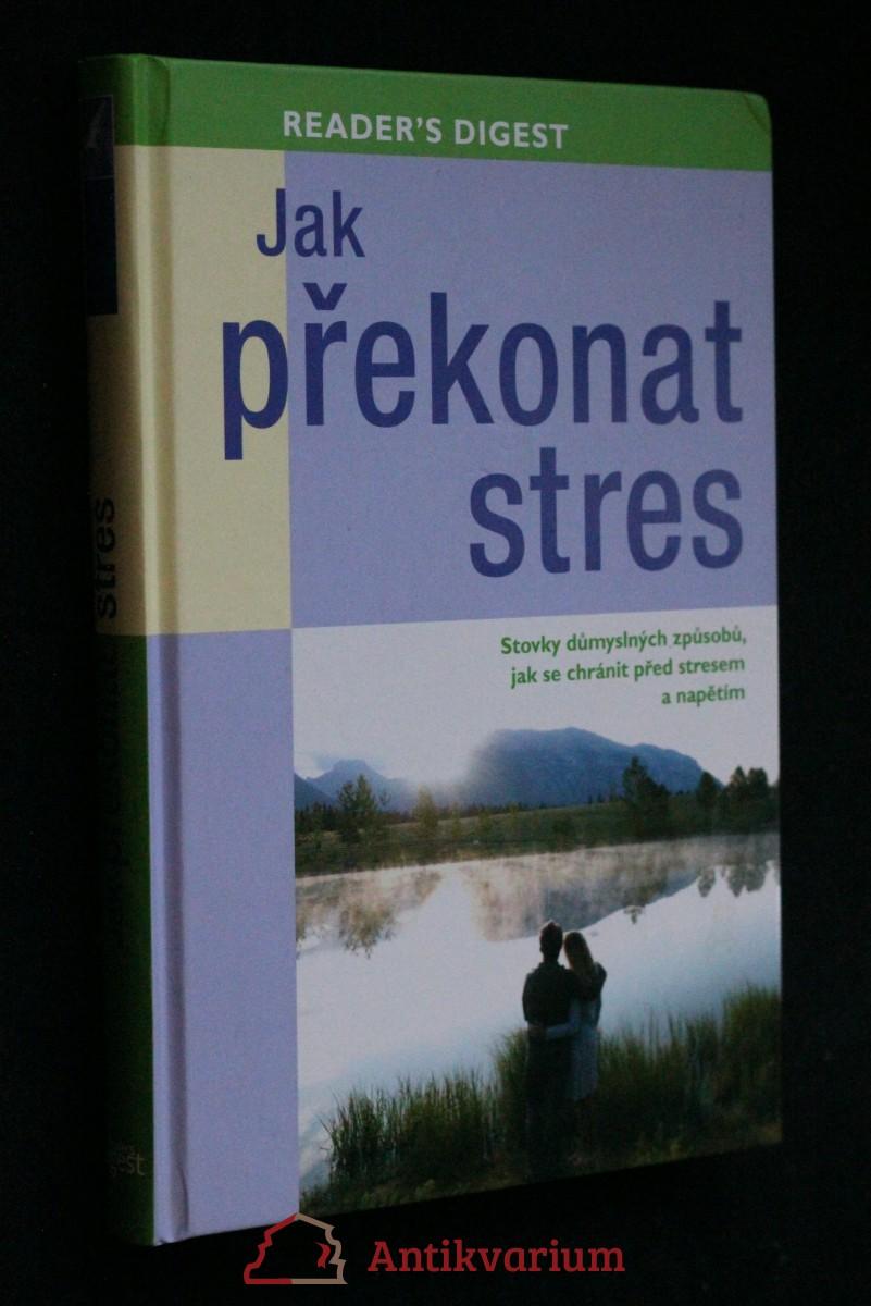 Jak překonat stres : stovky důmyslných způsobů, jak se chránit před stresem a napětím