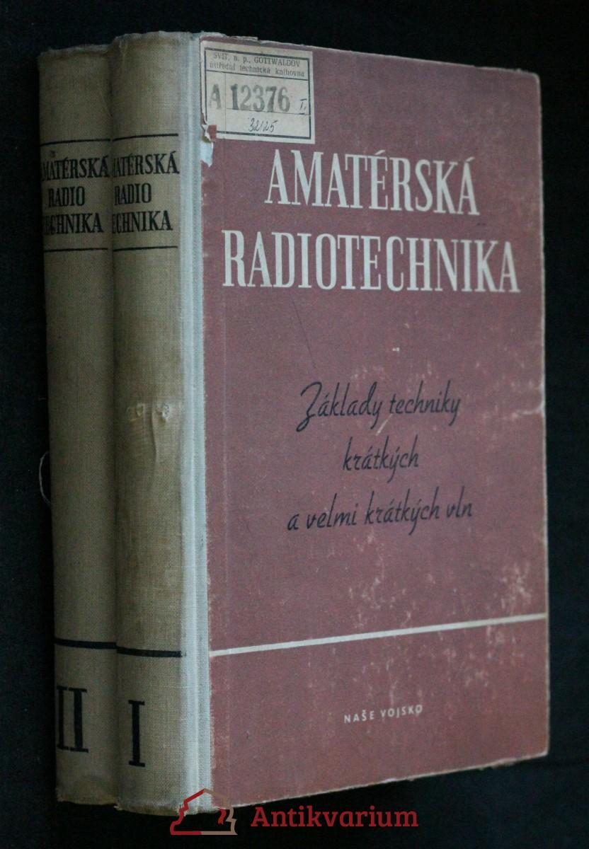 Amatérská radiotechnika : základy techniky krátkých a velmi krátkých vln 1.-2. díl