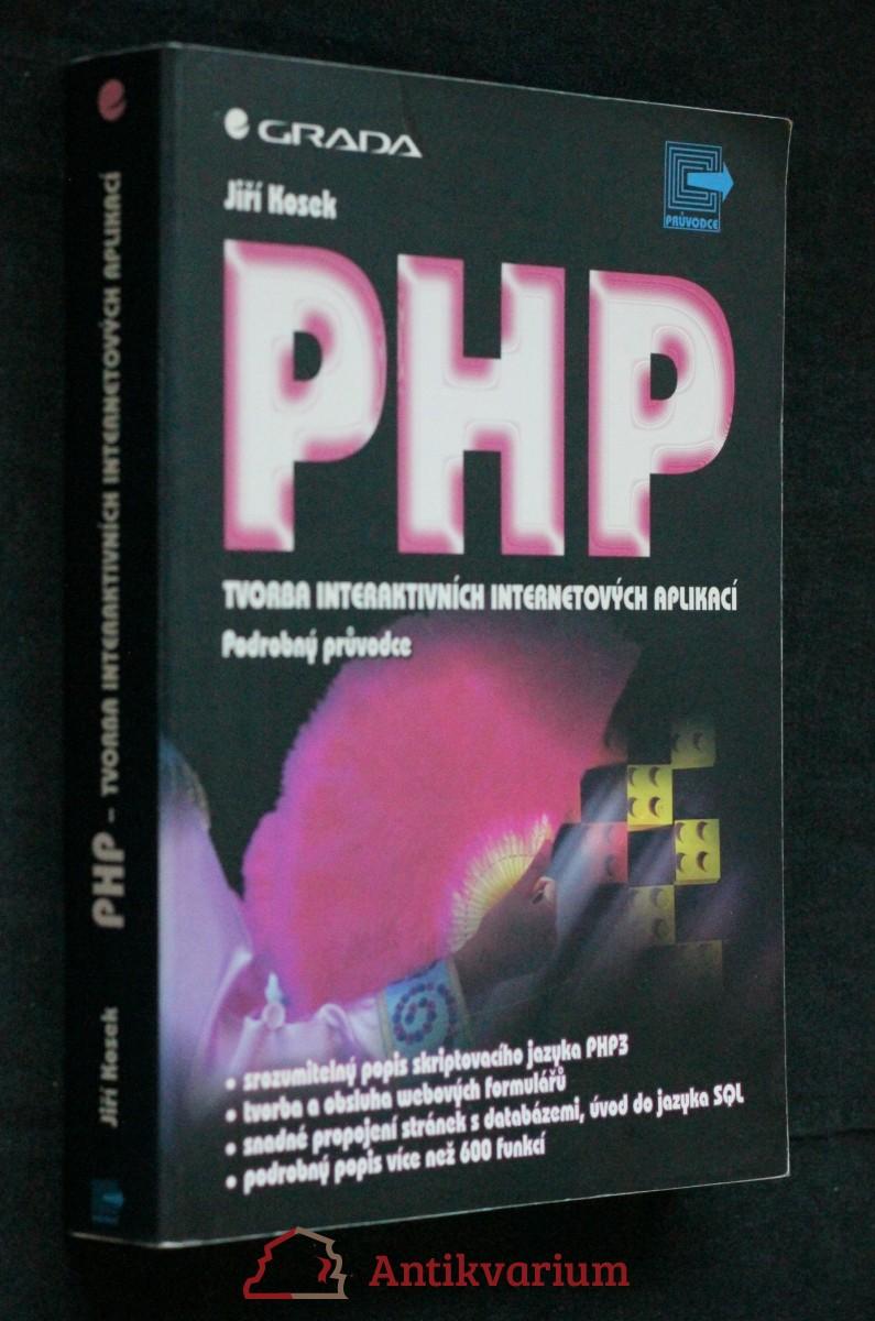 PHP - tvorba interaktivních internetových aplikací : podrobný průvodce