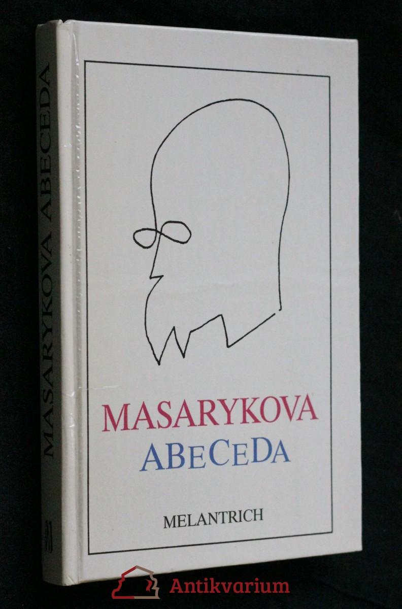 Masarykova abeceda : výbor z myšlenek Tomáše Garrigua Masaryka