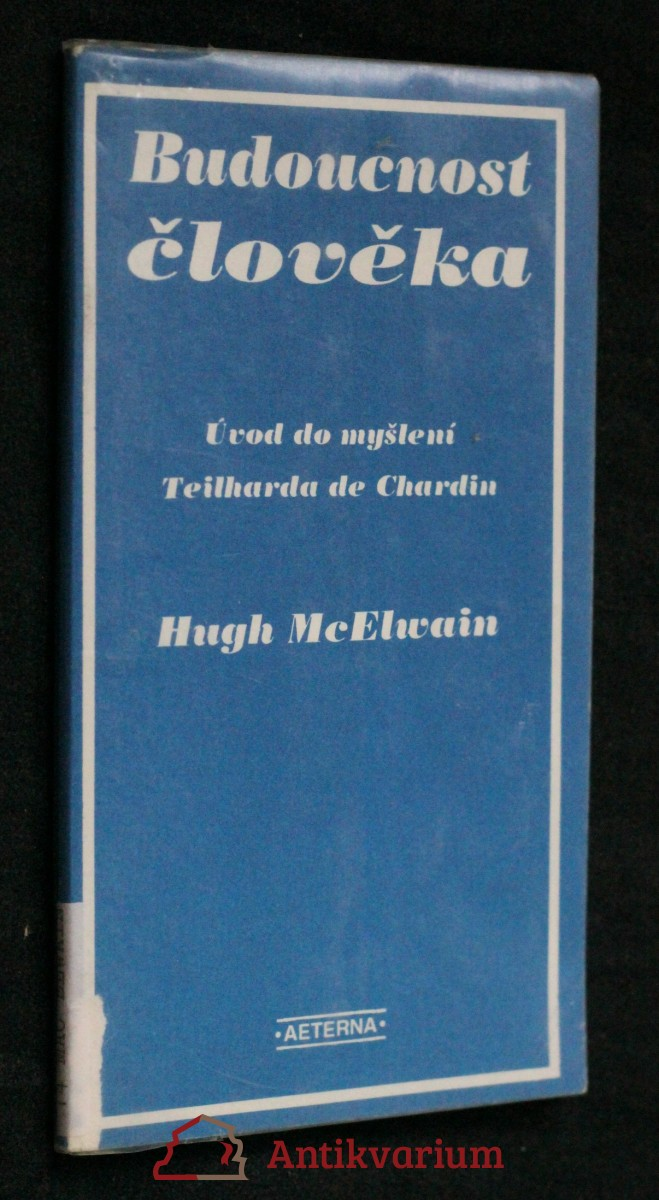 Budoucnost člověka : úvod do myšlení Teilharda de Chardin