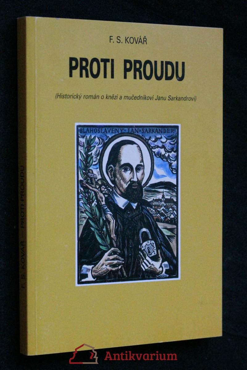 Proti proudu : historický román [o knězi a mučedníkovi Janu Sarkandrovi]