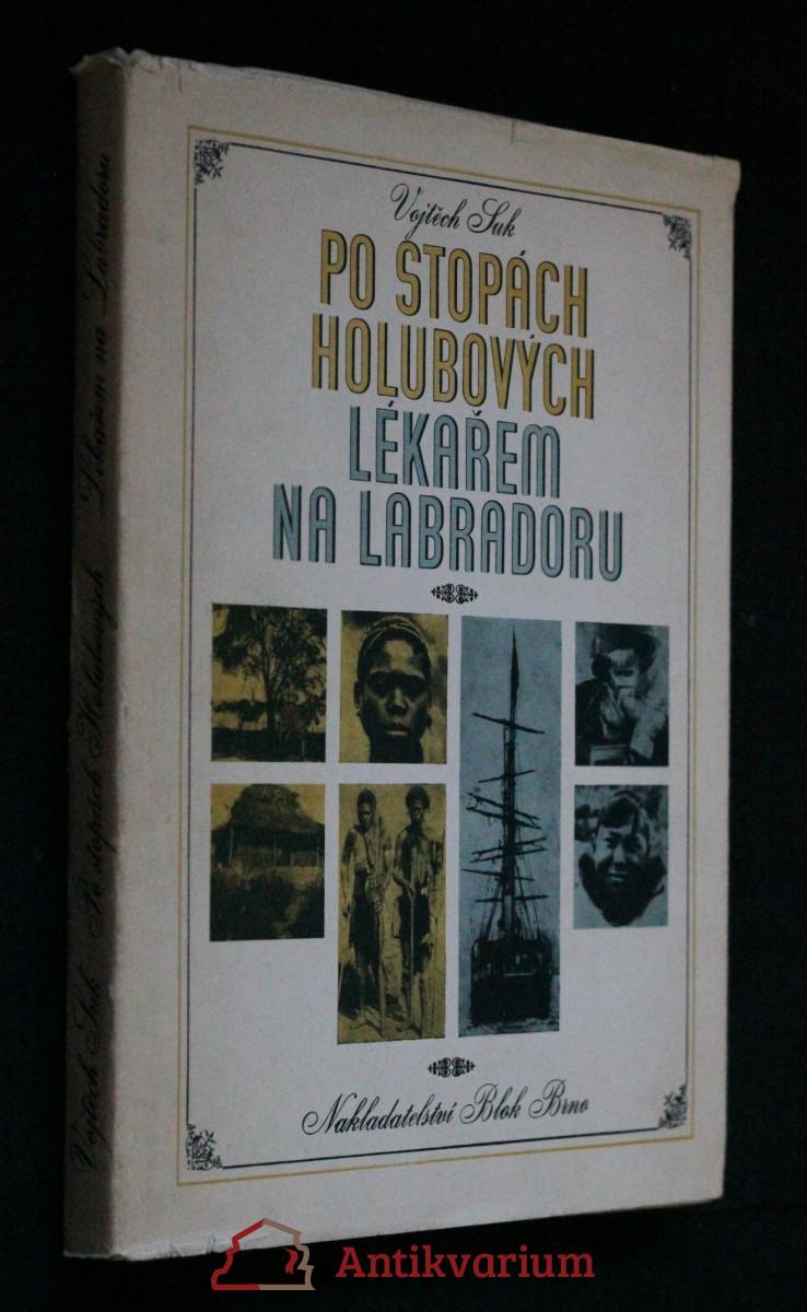Po stopách Holubových ; Lékařem na Labradoru : kniha o dobrodružném putování českého lékaře po černé Africe a drsném Severu