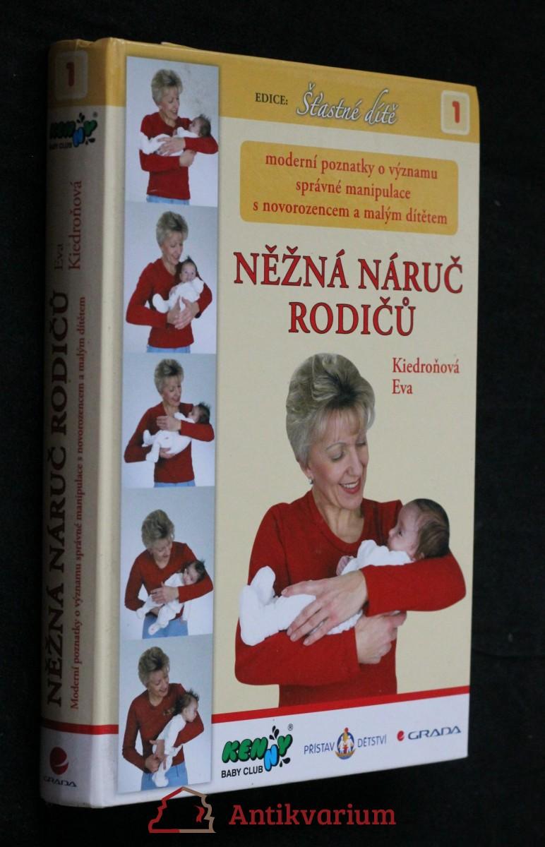Něžná náruč rodičů : moderní poznatky o významu správné manipulace s novorozencem a malým dítětem