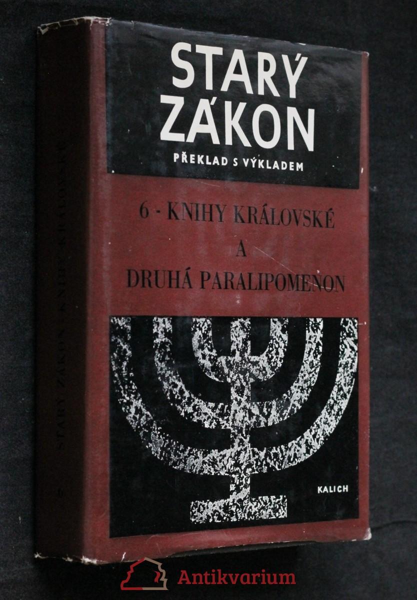 Starý zákon: překlad s výkladem. 6.Knihy královské a druhá paralipomenon
