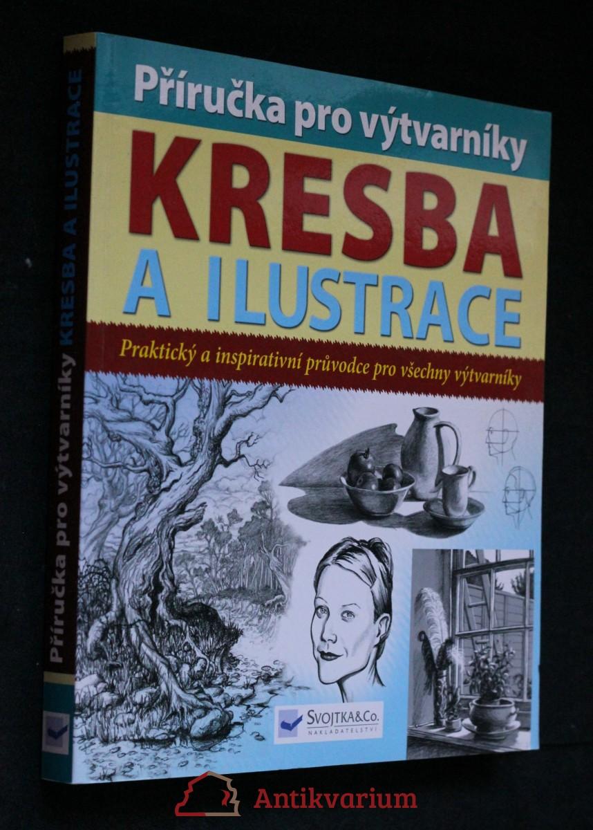 Kresba a ilustrace : příručka pro výtvarníky : praktický a inspirativní průvodce pro všechny výtvarníky