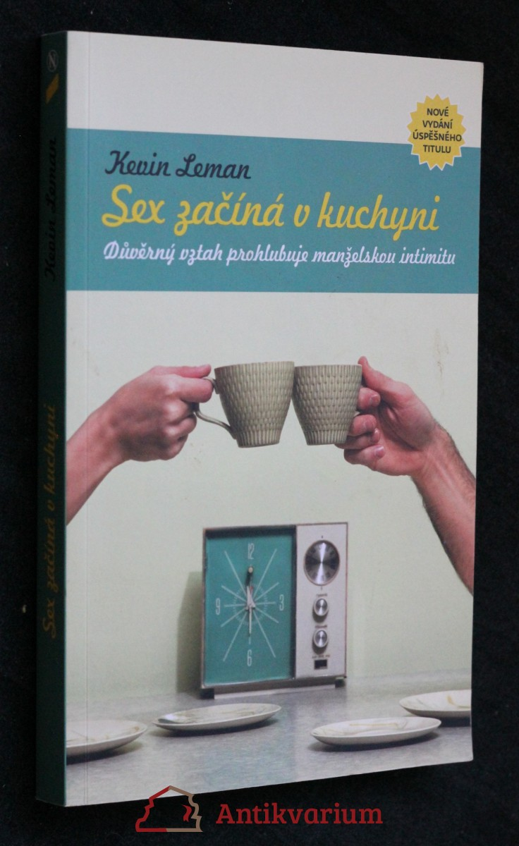 Sex začíná v kuchyni : důvěrný vztah prohlubuje manželskou intimitu