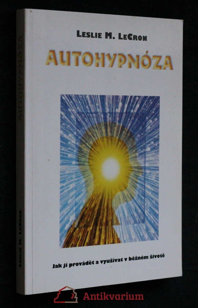 Autohypnóza : jak ji provádět a využívat v běžném životě
