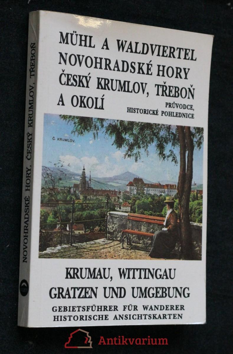 Mühl a Waldviertel, Novohradské hory, Český Krumlov, Třeboň a okolí = Krumau, Wittingau, Gratzen und Umgebung