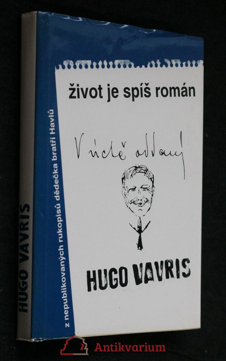 Život je spíš román : (výbor z knižně nepublikovaných prací Huga Vavrečky)