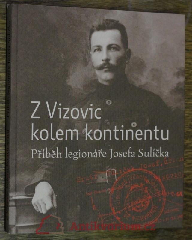 antikvární kniha Z Vizovic kolem kontinentu : příběh legionáře Josefa Sulíčka, 2010