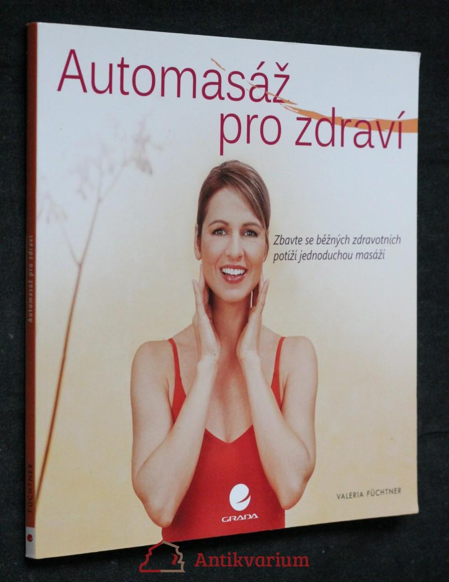antikvární kniha Automasáž pro zdraví : zbavte se běžných zdravotních potíží jednoduchou masáží, 2009