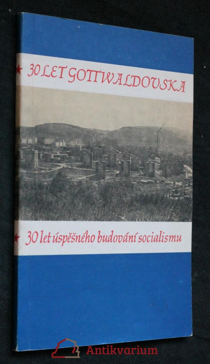 antikvární kniha 30 let Gottwaldovska. 30 let úspěšného budování socialismu , neuvedeno