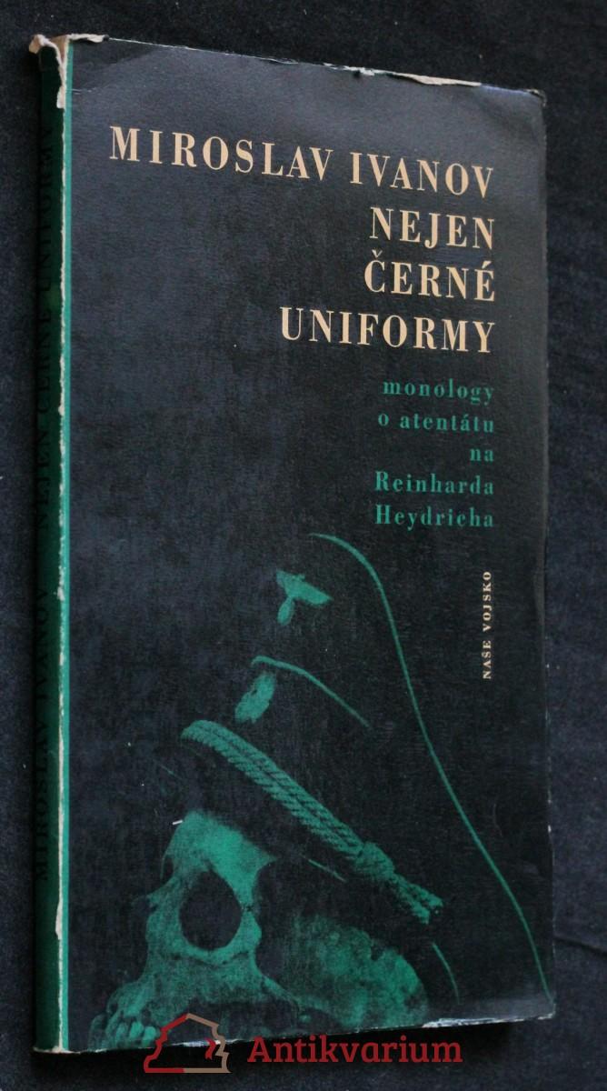 Atentát na Reinharda Heydricha Nejen černé uniformy : monology o atentátu na Reinharda Heydricha