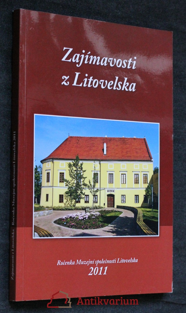 antikvární kniha Zajímavosti z Litovelska, Ročenka Muzejní společnosti Litovelska 2011, 2012