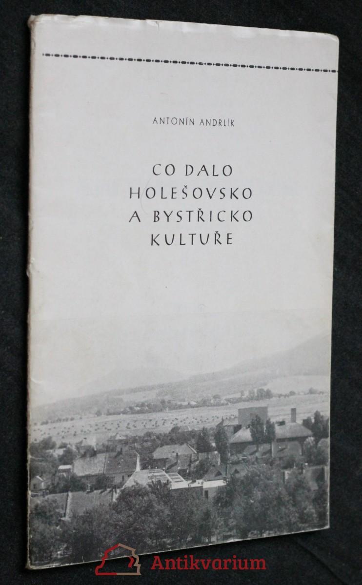 antikvární kniha Co dalo Holešovsko a Bystřicko kultuře I, počátky kultury a literatura od obrození, 1980