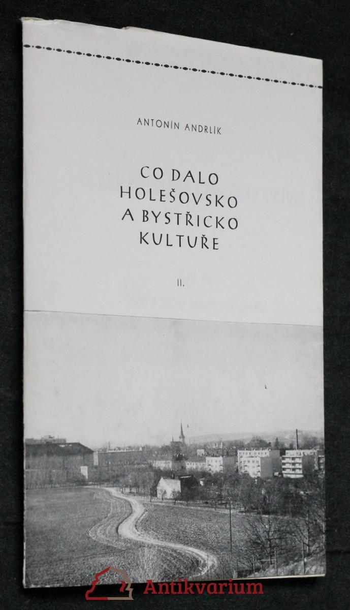 antikvární kniha Co dalo Holešovsko a Bystřicko kultuře II. Umění a umělci regionu od obrození ,