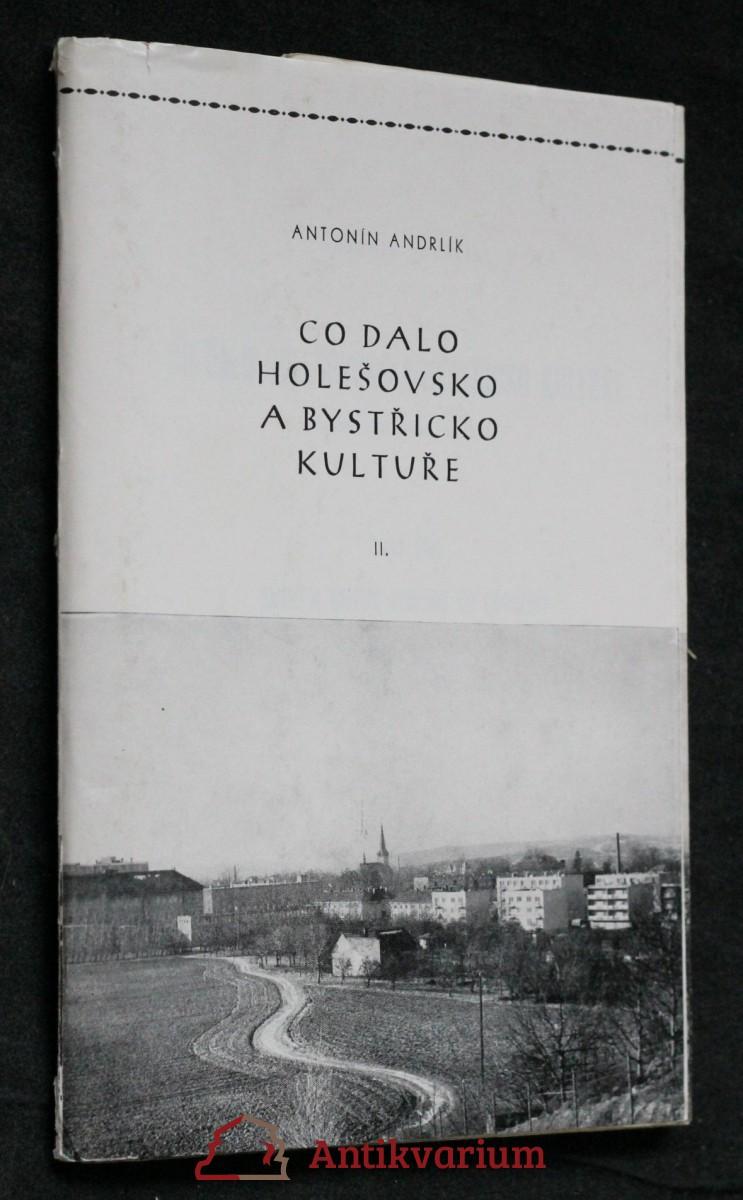 antikvární kniha Co dalo Holešovsko a Bystřicko kultuře II. Umění a umělci regionu od obrození , 1983