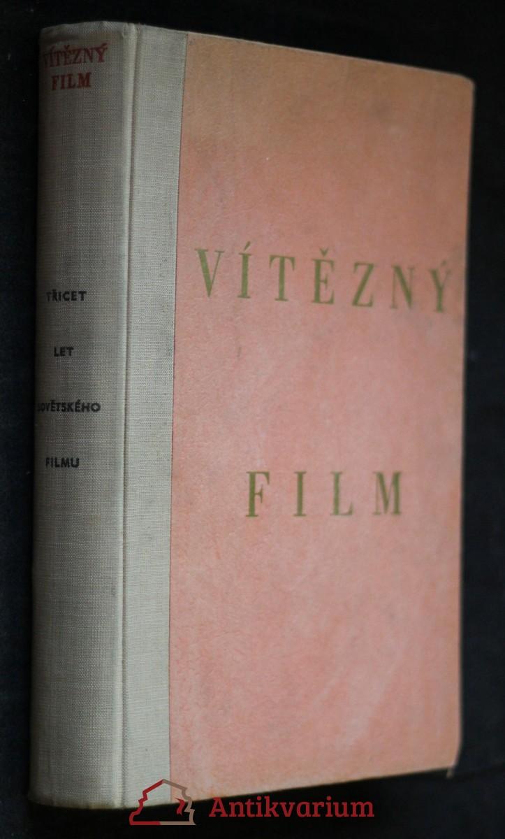 antikvární kniha Vítězný film : Třicet let sovět. filmu, 1950