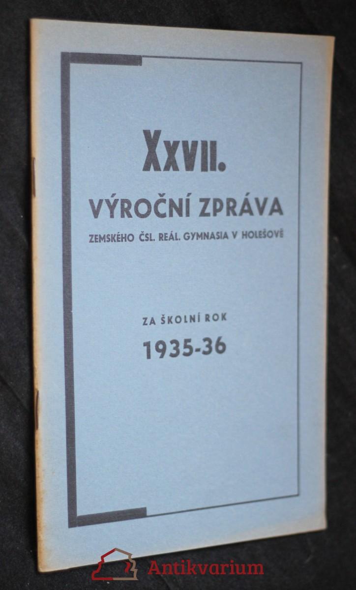 antikvární kniha XXVII. výroční zpráva zemského Čsl. reálného gymnasia v Holešově za školní rok 1935-1936, 1936