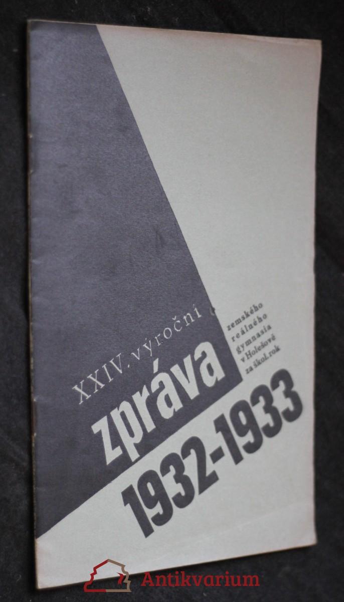 XXIV. zpráva zemského reálného gymnasia v Holešově za školní rok 1932-1933