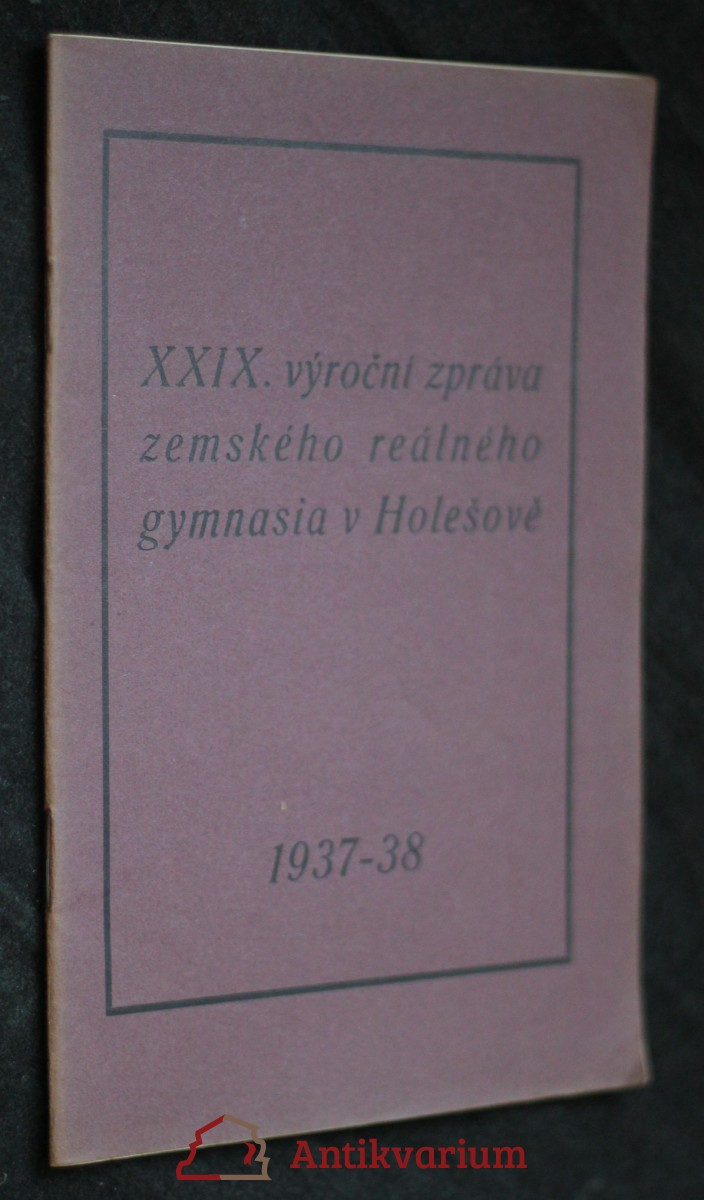 antikvární kniha XXIX. výroční zpráva zemského reálného gymnasia v Holešově 1937-1938, 1938