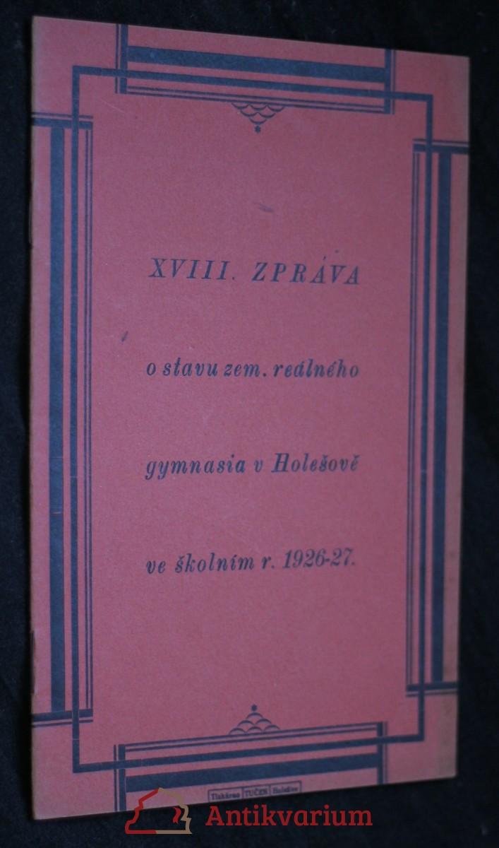 antikvární kniha XVIII. zpráva o stavu zemského reálného gymnasia v Holešově ve školním roce 1926-1927, neuveden
