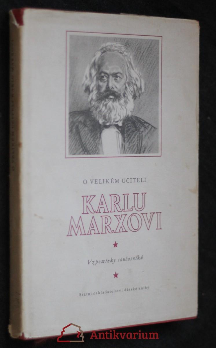 O velikém učiteli Karlu Marxovi : vzpomínky : [sborník]