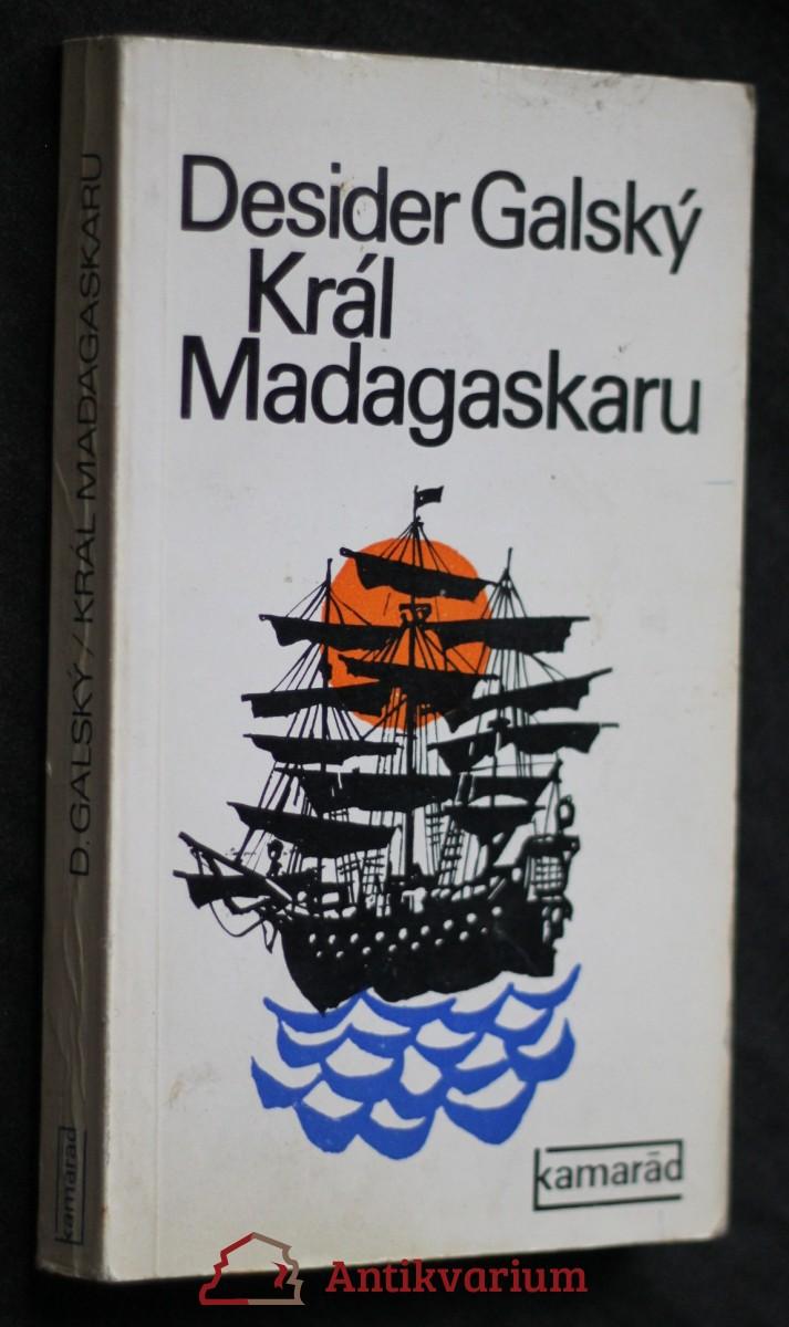 Král Madagaskaru : [Mořic August Aladar Beňovský]