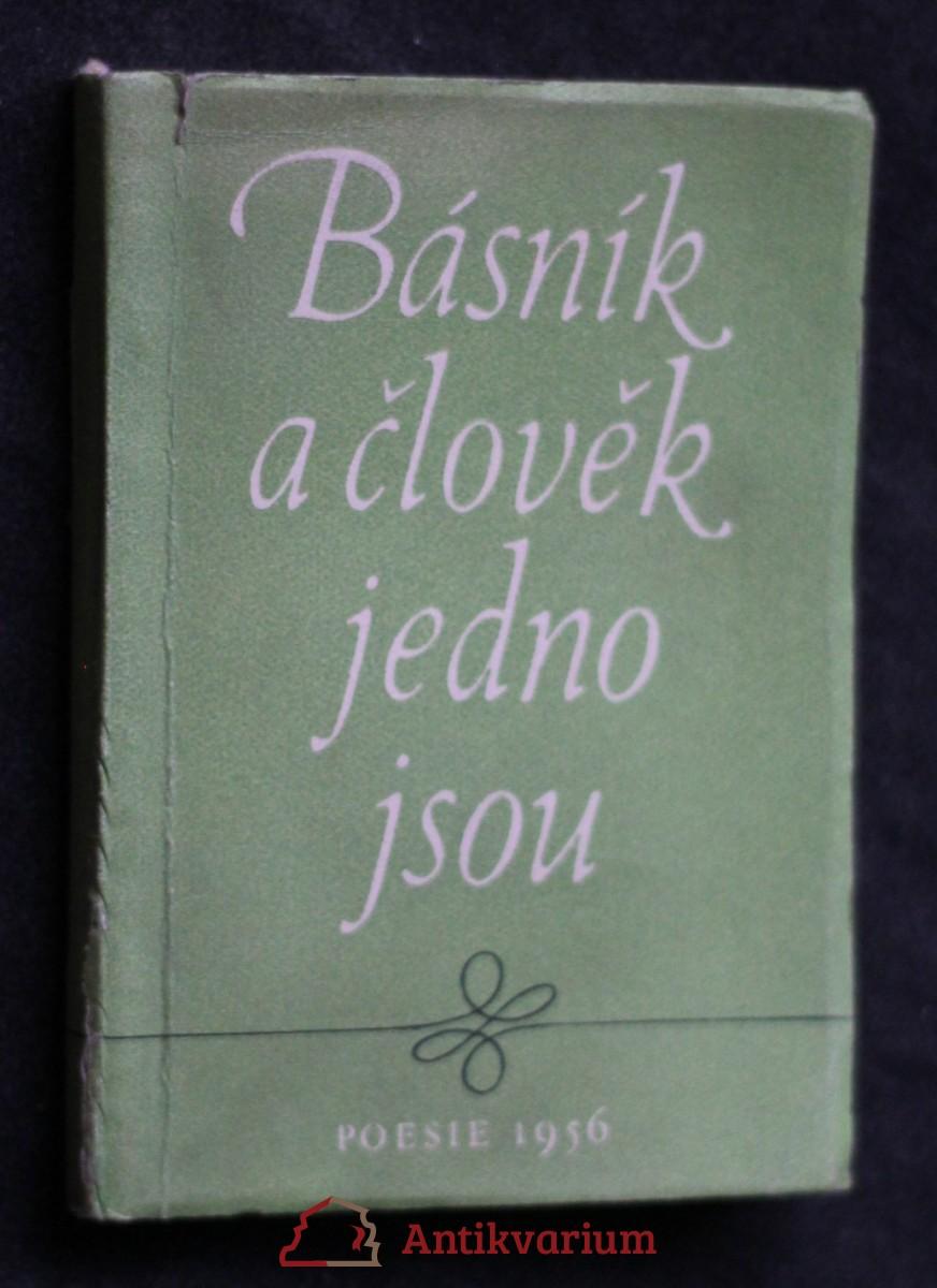 Básník a člověk jedno jsou : z knih poesie vydaných v roce 1956