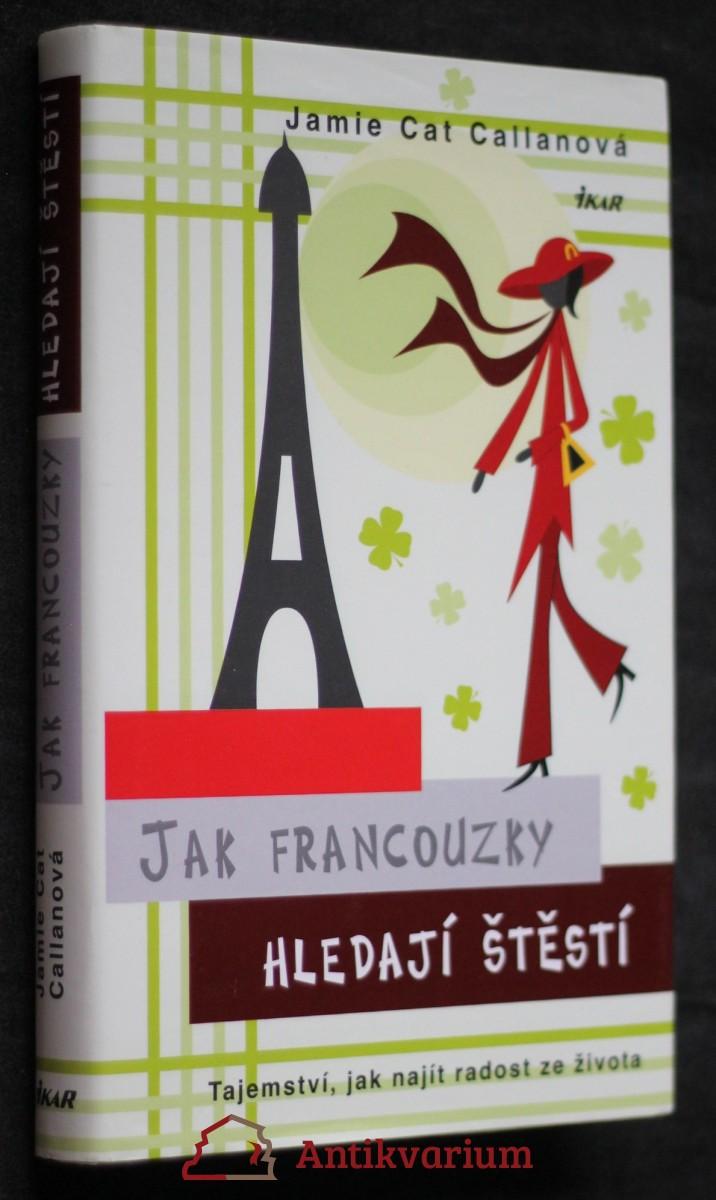 Jak Francouzky hledají štěstí : tajemství, jak najít radost ze života