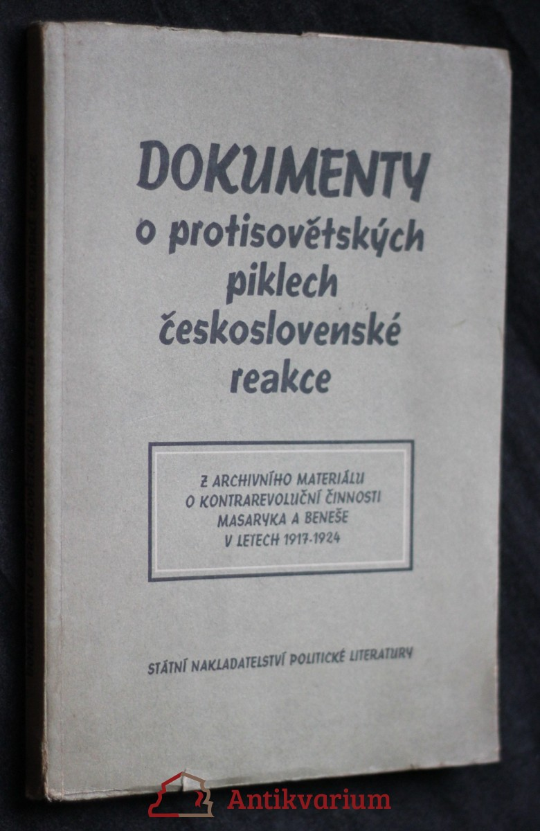 Dokumenty o protisovětských piklech československé reakce : z archivního materiálu o kontrarevoluční činnosti Masaryka a Beneše v letech 1917-1924