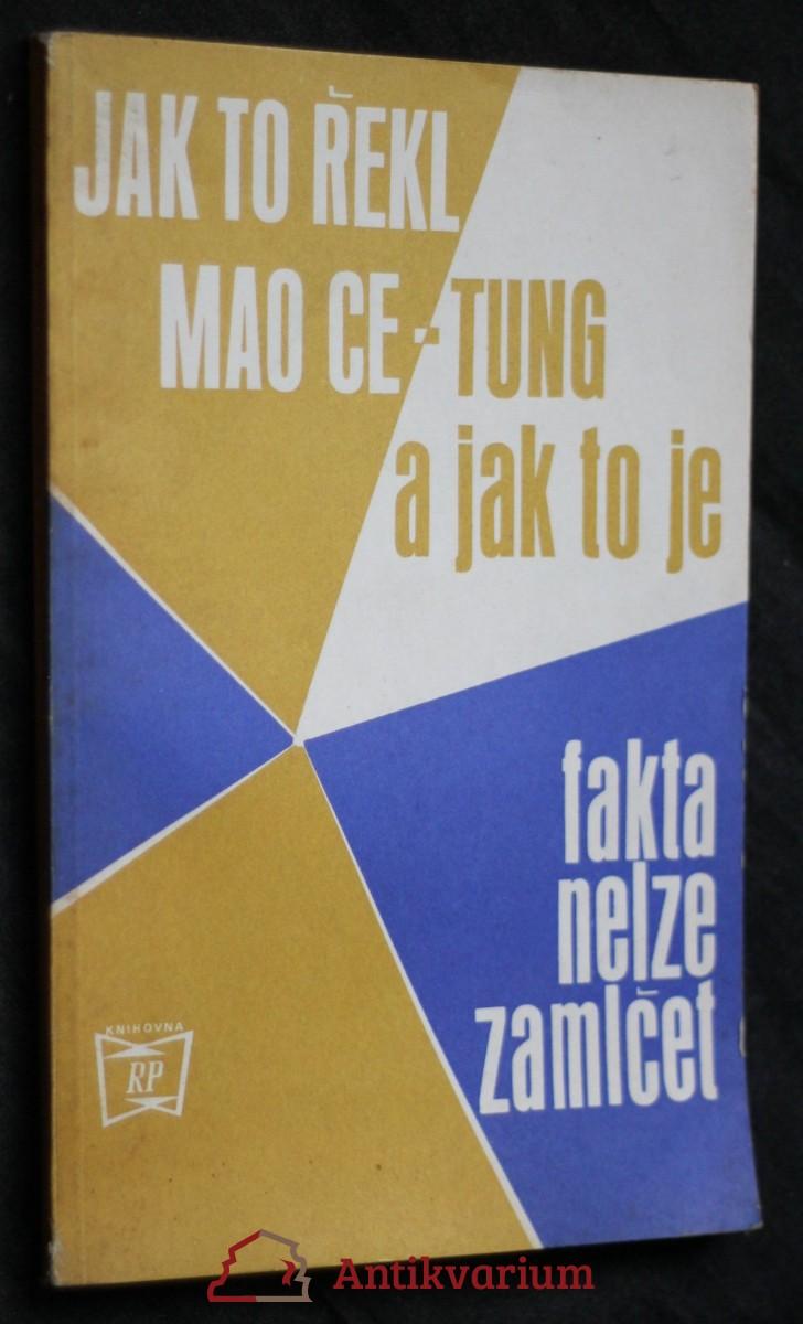 Jak to řekl Mao Ce-tung a jak to je : fakta nelze zamlče
