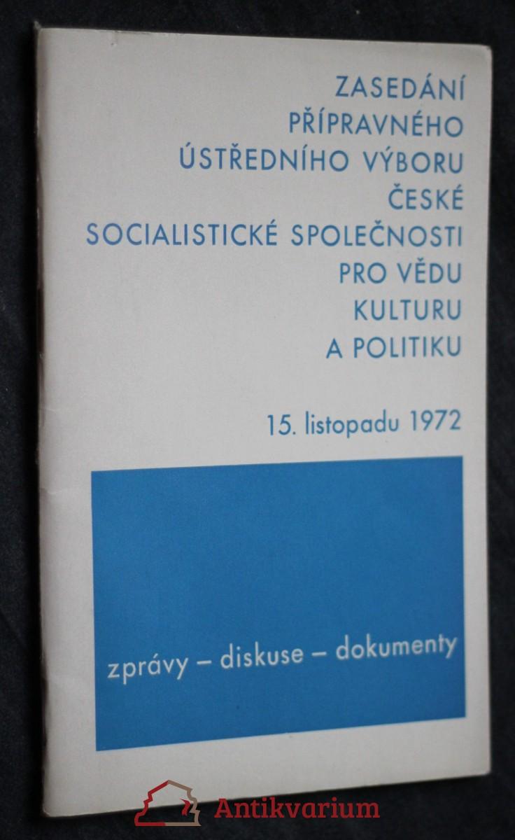 antikvární kniha Zasedání přípravného ústředního výboru české socialistické společnosti pro vědu kulturu a politiku 15. listopadu 1972, 1973