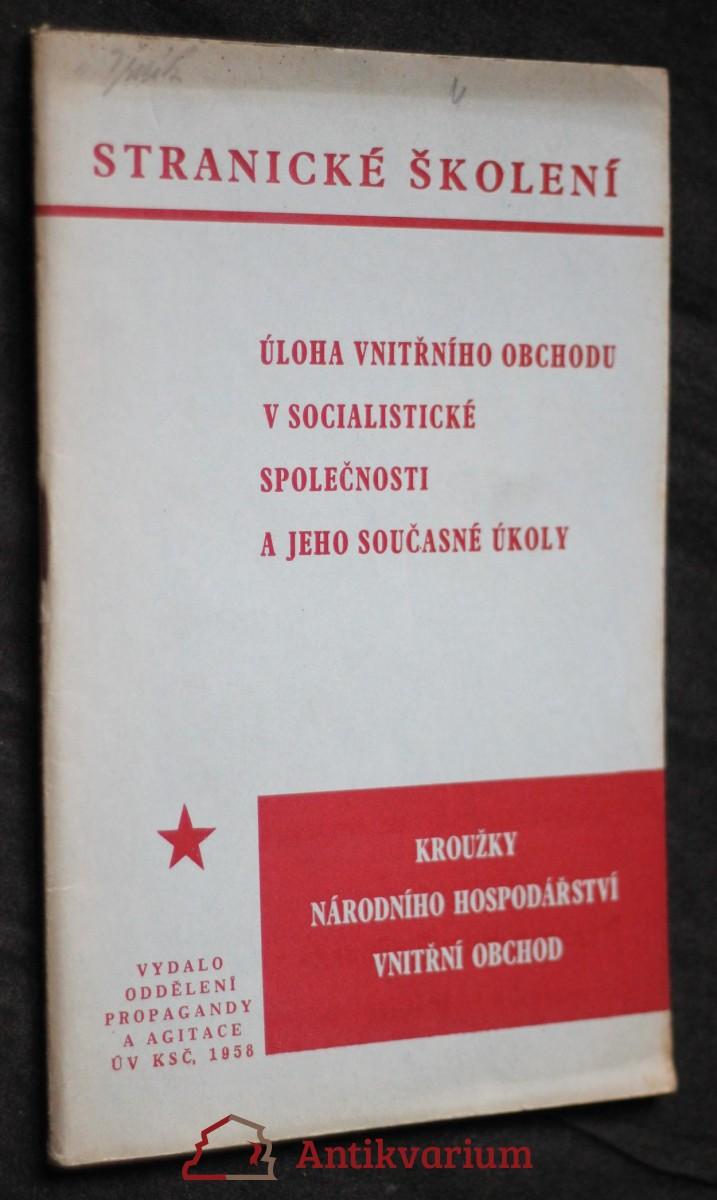 antikvární kniha Stranické školení: úloha vnitřního obchodu v socialistické společnosti a jeho současné úkoly , 1965