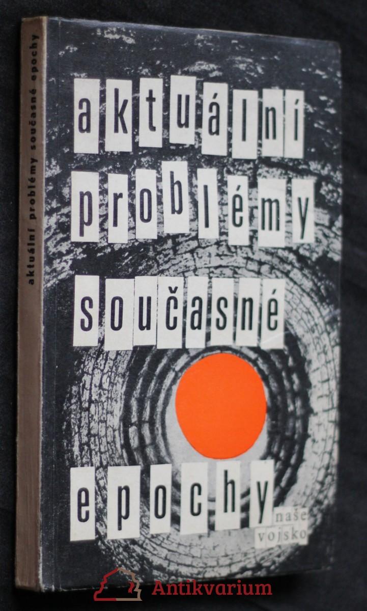 antikvární kniha Aktuální problémy současné epochy : Sborník, 1967