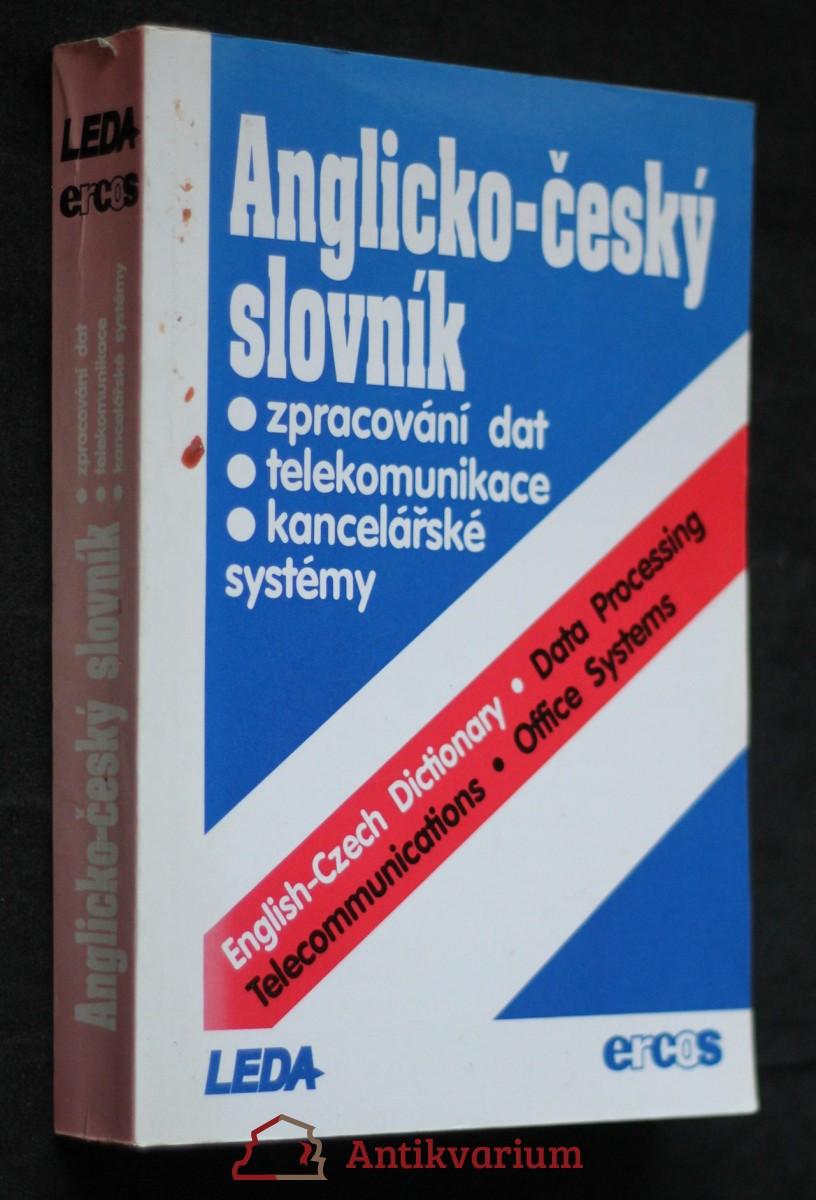 Anglicko-český slovník : Zpracování dat, telekomunikace a kancelářské systémy = English-Czech Dictionary : Data Processing, Telecomunications, Office Systems