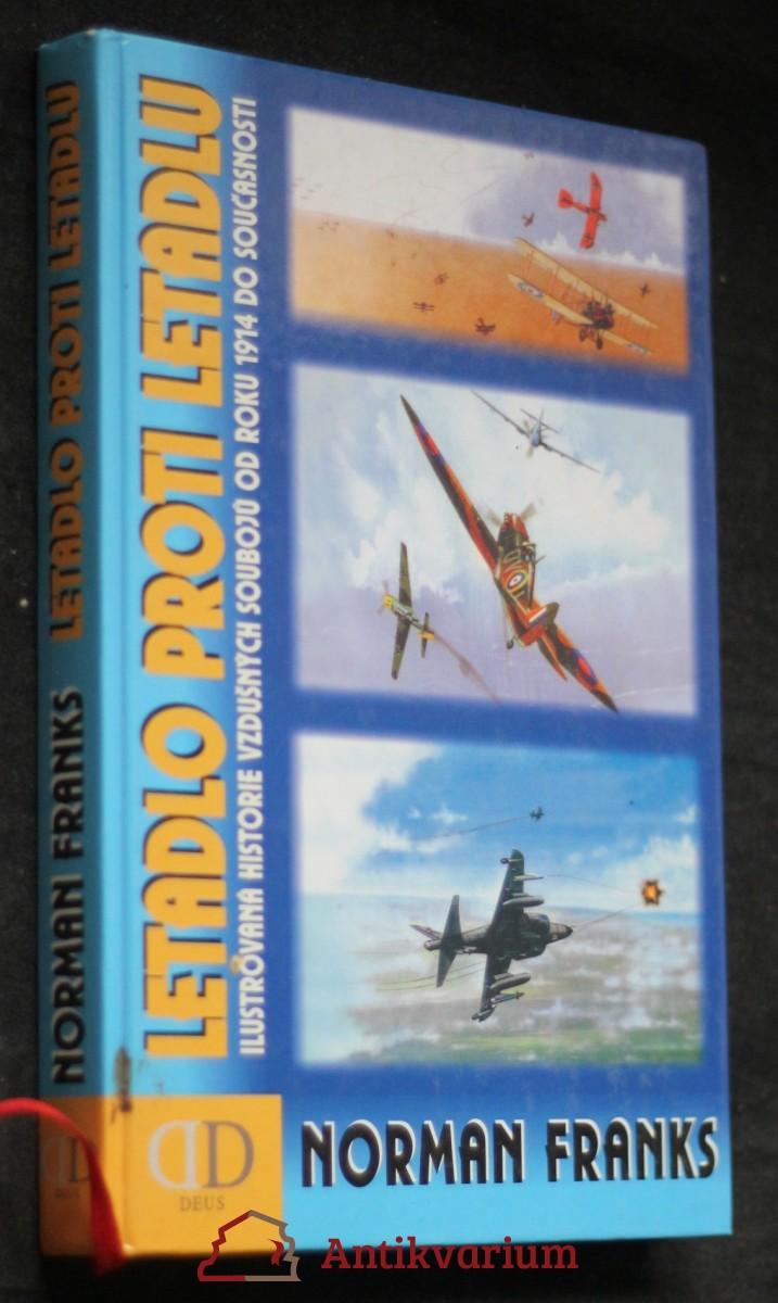 Letadlo proti letadlu : ilustrovaná historie vzdušných soubojů od roku 1914 do současnosti