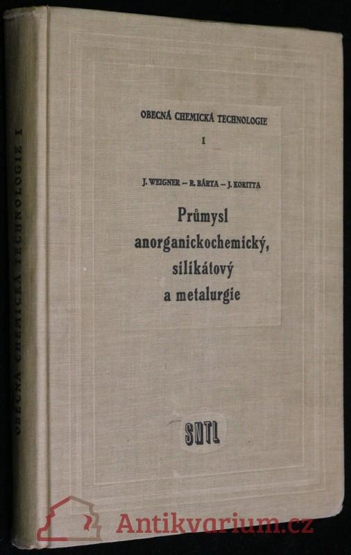antikvární kniha Obecná chemická technologie : Vysokoškolská učebnice pro studium chemickotechnologického inž. 1. díl, Průmysl anorganickochemick, 1960
