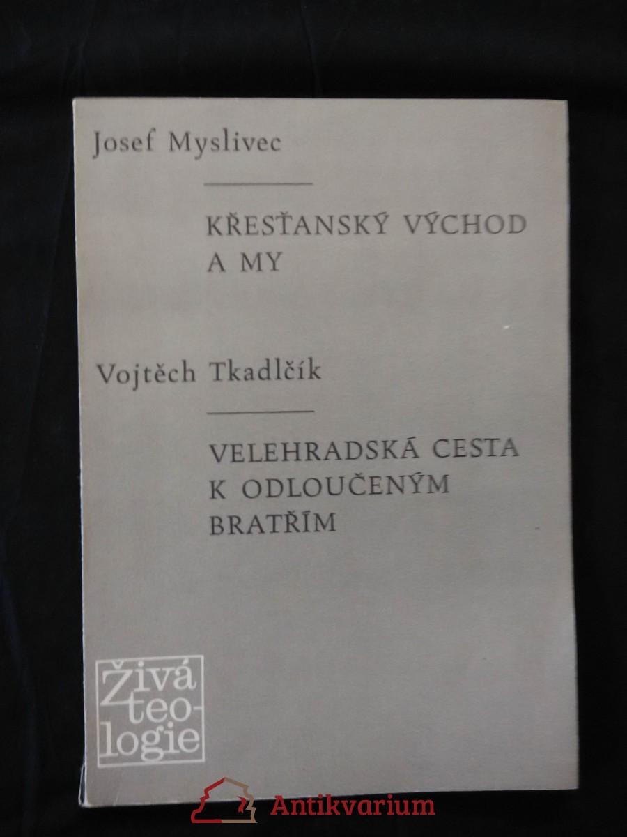J. Myslivec - Křesťanský východ a my/ V. Tkadlčík - Velehradská cesta k odloučeným bratřím (Obr, 70 s.)
