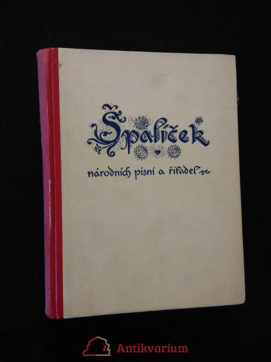 Špalíček národních písní a říkadel I, II v 1 svazku (Ppl, 290 s., 189 a 245 písní s not. zápisem)