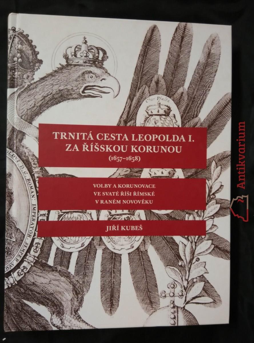 Trnitá cesta Leopolda I. Za říšskou korunou - 1657 - 1658 (nová, A4, lam, 328 s.)